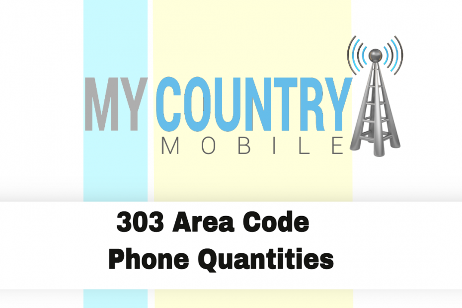 303 Area Code Cell Phone Quantities - My Country Mobile