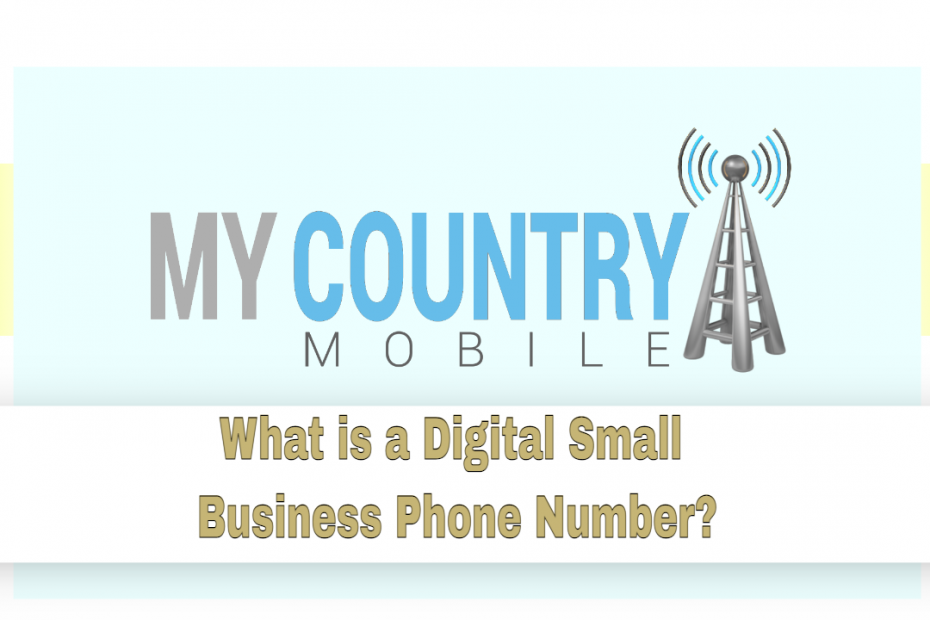 What is a Digital Small Business Phone Number? - My Country Mobile
