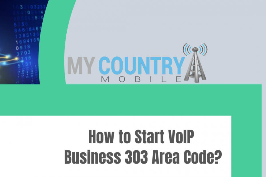 How to Start VoIP Business 303 Area Code? - My Country Mobile