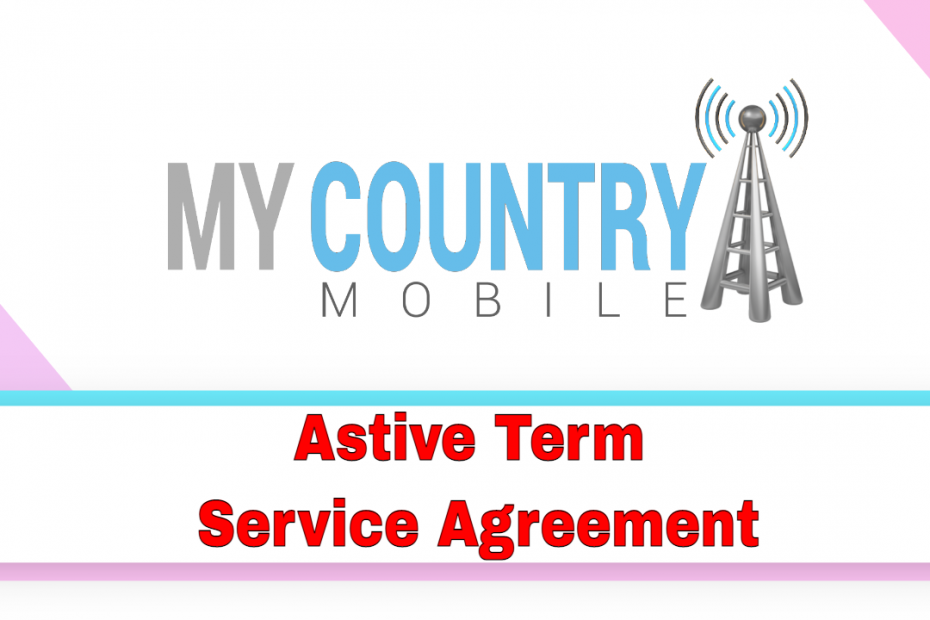 Astive Term Service Agreement - My Country Mobile