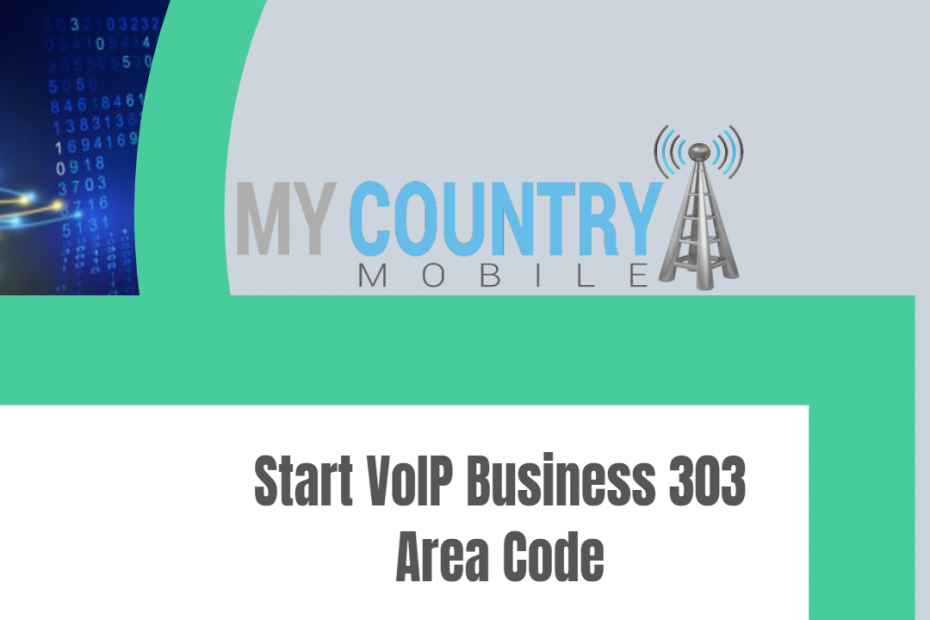 Start VoIP Business 303 Area Code - My Country Mobile