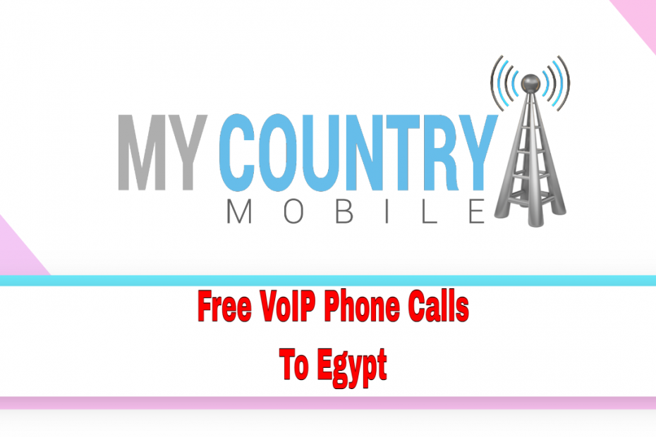 Free VoIP Phone Calls To Egypt - My Country Mobile
